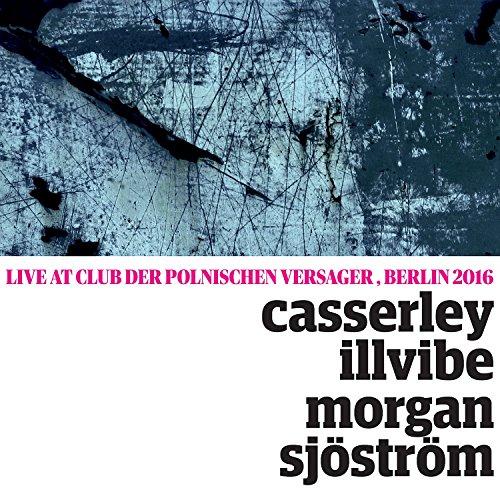 Casserley-Illvibe-Morgan-Sjöström-Quartet (Live At The Club Polnischer Versager, Berlin 2016)