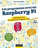 Je programme avec un Raspberry Pi : Embarque pour 10 aventures ludiques avec Scratch, Python, Minecraft (Hors collection) (French Edition)