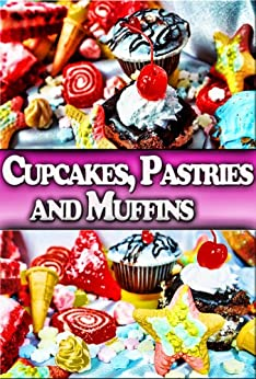 Dessert Recipes: Cupcake, Pastry and Muffin Recipes To 'Wow' Your Kids (English Edition) par [Cooker, Chris]