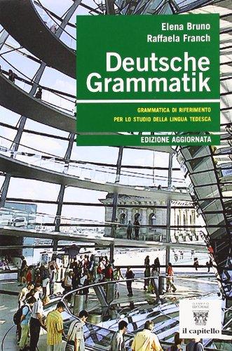 Deutsche Grammatik. Grammatica di riferimento per lo studio della lingua tedesca. Per le Scuole superiori