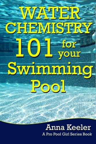 Water Chemistry 101 for your Swimming Pool: Volume 3 (Swmming Pool Ownership and Care)