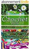 Crochet 2016: 366 Crochet Patterns + Everything You Need to Know About Crochet: (How To Crochet, Tunisian Crochet, Crochet For Beginners, Crochet Stitches, ... afghans, crochet hats) (English Edition)
