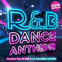 R & B Dance Anthems 2013 - The Best Top 40 RnB Club Floorfillers for 2013 - Perfect R and B Trax for Partying & Workout