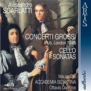 Scarlatti: Concerti Grossi, Pub. London 1740 & Cello Sonatas