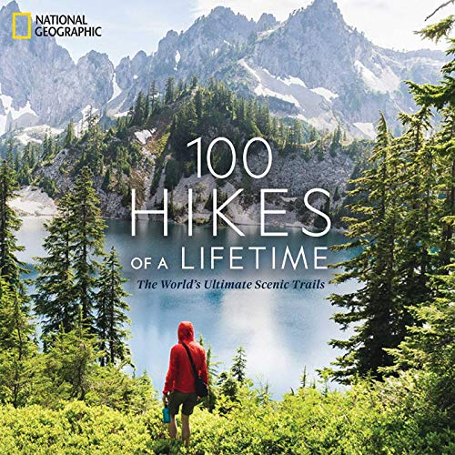 100 Hikes of a Lifetime: The World's Ultimate Scenic Trails -