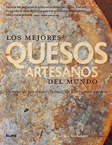 Los mejores quesos artesanos del mundo por Patricia Michelson