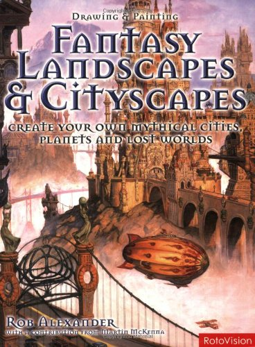 Drawing and Painting Fantasy Landscapes and Cityscapes par Rob Alexander