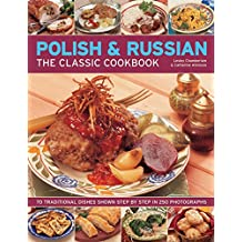 Polish & Russian: The Classic Cookbook - 70 Traditional Dishes Shown Step by Step in 250 Photographs