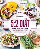 5:2 Diät - Das Kochbuch: Die 80 besten Rezepte für das intermittierende Fasten - Rezepte geeignet für alle Formen des Kurzzeitfastens (5:2 Diät Rezepte, Intermittierendes Fasten Rezepte, 16:8 Diät)