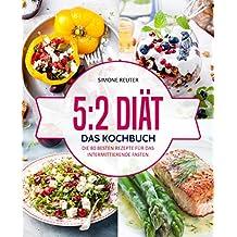 5:2 Diät – Das Kochbuch: Die 80 besten Rezepte für das intermittierende Fasten – Rezepte geeignet für alle Formen des Kurzzeitfastens (5:2 Diät Rezepte, Intermittierendes Fasten Rezepte, 16:8 Diät)