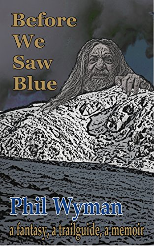 Before We Saw Blue: a fantasy, a trailguide, a memoir (English Edition)