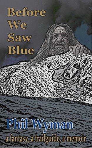 Before We Saw Blue: a fantasy, a trailguide, a memoir (English Edition)
