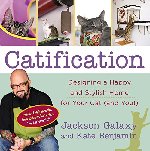 Catification: Designing a Happy and Stylish Home for Your Cat (and You!) by Jackson Galaxy (19-Nov-2014) Paperback
