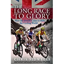 The Long Race to Glory: How the British Came to Rule the Cycling World