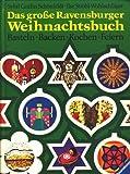 Das große Ravensburger Weihnachtsbuch. Basteln, Backen, Kochen, Feiern