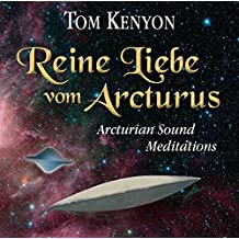 REINE LIEBE VOM ARCTURUS. Arcturian Sound Meditations