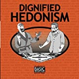 Dignified Hedonism: A Collection of Basic Instructions by Scott Meyer (2013-10-14)