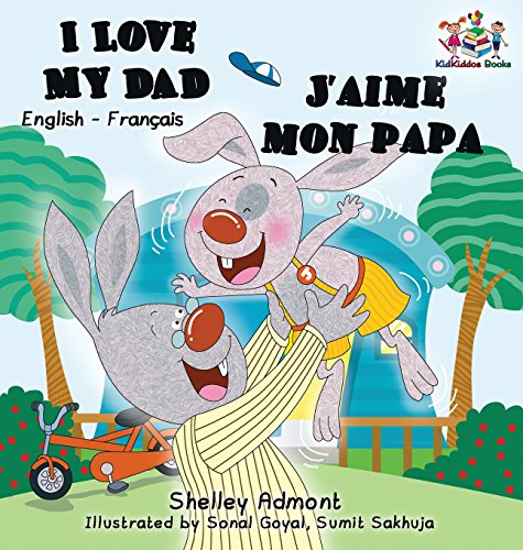 I Love My Dad J'aime mon papa (Bilingual French Kids Book): English French Children's book par Shelley Admont