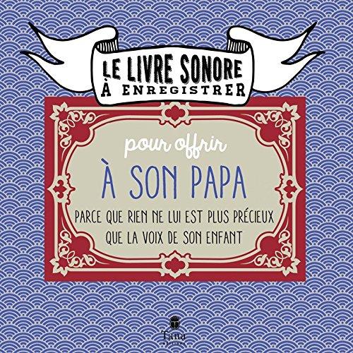 Le livre sonore à enregistrer pour offrir à son papa : Parce que rien ne lui est plus précieux que la voix de son enfant