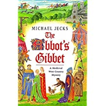 The Abbot's Gibbet (A medieval West Country mystery)