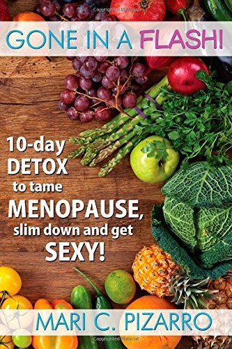 Gone in a Flash!: 10-day Detox to Tame Menopause, Slim Down, and Get Sexy! by Pizarro, Mari Carmen (2014) Paperback