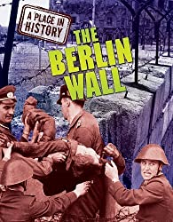 The Berlin Wall (Place in History) by Anne Rooney (2011-01-01)