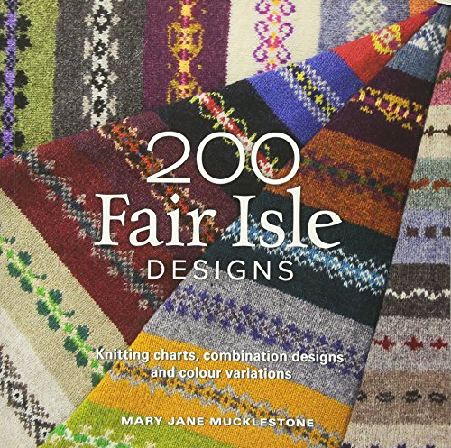 Preisvergleich Produktbild 200 Fair Isle Designs: Knitting Charts,  Combination Designs,  and Colour Variations