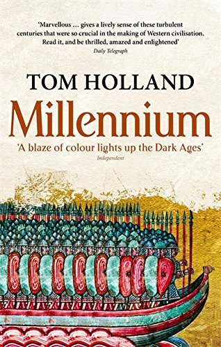 Millennium: The End of the World and the Forging of Christendom by Tom Holland (2009-08-01)