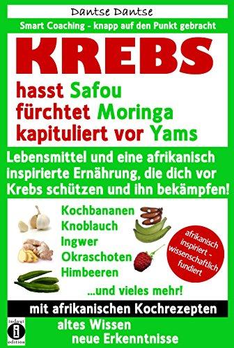 Schützen Tee (KREBS hasst Safou, fürchtet Moringa und kapituliert vor Yams: Lebensmittel und eine afrikanisch inspirierte Ernährung, die dich vor Krebs schützen und ihn bekämpfen)