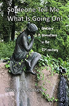 Someone Tell Me What Is Going On: A 21st century upstairs/downstairs story (English Edition) par [La Pensée, Clive]