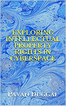 EXPLORING INTELLECTUAL PROPERTY RIGHTS IN CYBERSPACE by [DUGGAL, PAVAN]