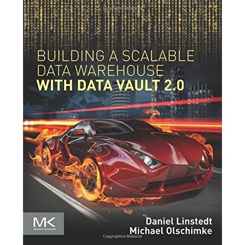 Building a Scalable Data Warehouse with Data Vault 2.0 by Dan Linstedt (2015-10-13)