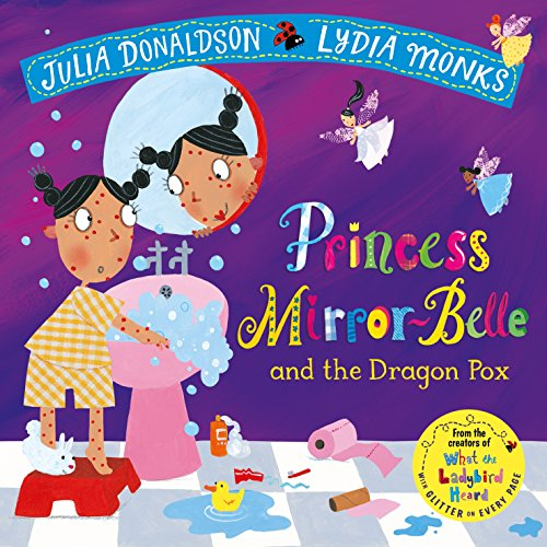 Princess Mirror-Belle and the Dragon Pox (Julia Donaldson/Lydia Monks)