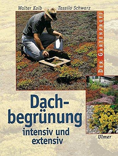 Preisvergleich Produktbild Dachbegrünung: Intensiv und extensiv (Der Gartenprofi)
