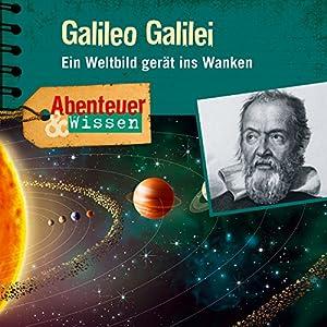 Galileo Galilei: Ein Weltbild gerät ins Wanken (Abenteuer & Wissen)