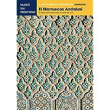 EL MARRUECOS ANDALUSÍ. El descubrimiento de un arte de vivir: 1 (El Arte Islámico en el Mediterráneo)