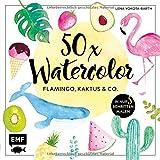 50 x Watercolor – Flamingo, Kaktus & Co.: Die beliebtesten Aquarellmotive in nur 5 Schritten malen