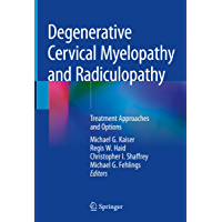 Degenerative Cervical Myelopathy and Radiculopathy: Treatment Approaches and Options (English Edition)