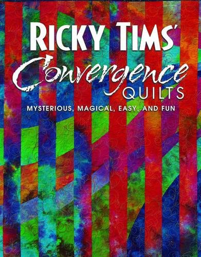 Ricky Tims Convergence Quilts: Mysterious, Magical, Easy and Fun
