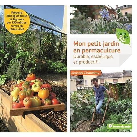 Mon petit jardin en permaculture : Durable, esthétique et productif