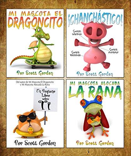 ¡Cuatro Historias Fantásticas Para Niños 3-6! (¡Mi Mascota El Dragoncito, Mi Mascota Alocada La Rana, Un Pequeño Libro Sobre Ti y Chanchástico!) por Scott Gordon