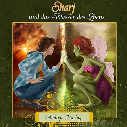 Sharj und das Wasser des Lebens - Audrey Harings - Unabridged