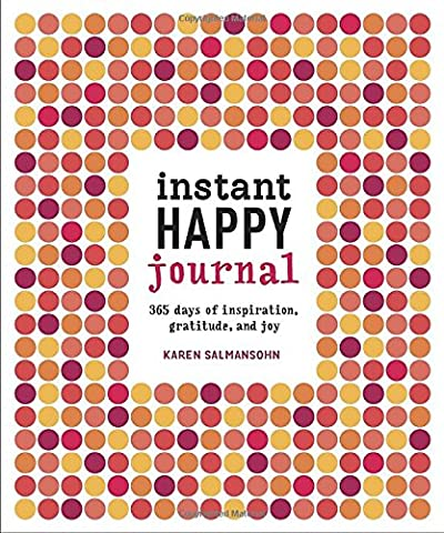 Instant Happy Journal: 365 Days of Inspiration, Gratitude, and Joy