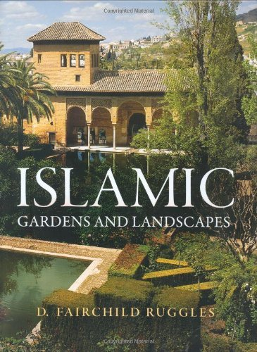 Islamic Gardens and Landscapes (Penn Studies in Landscape Architecture): Written by D. Fairchild Ruggles, 2008 Edition, Publisher: University of Pennsylvania Press [Hardcover]