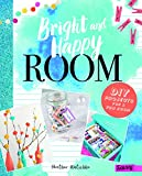 Bright and Happy Room: DIY Projects for a Fun Bedroom (Room Love)