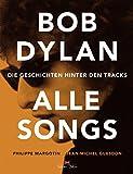 Bob Dylan ? Alle Songs: Die Geschichten hinter den Tracks