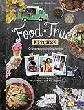 Food Truck Kitchen: Originalrezepte und Geschichten