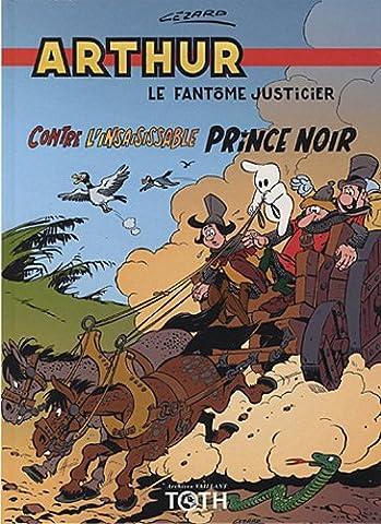 Arthur le fantôme justicier, Tome 4 : Contre l'insaisissable Prince Noir