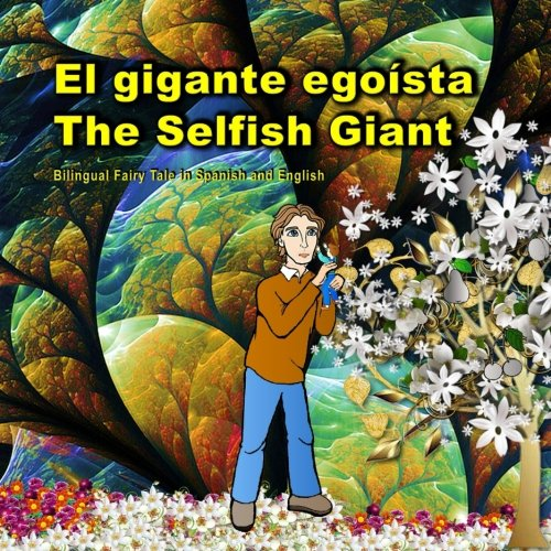 El gigante egoísta. The Selfish Giant. Bilingual Fairy Tale in Spanish and English: El libro bilingue ilustrado para niños. (Bilingual Spanish - English Picture Books for Kids)