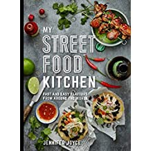 My Street Food Kitchen: Fast and Easy Flavours from Around the World by Jennifer Joyce (2015-09-10)